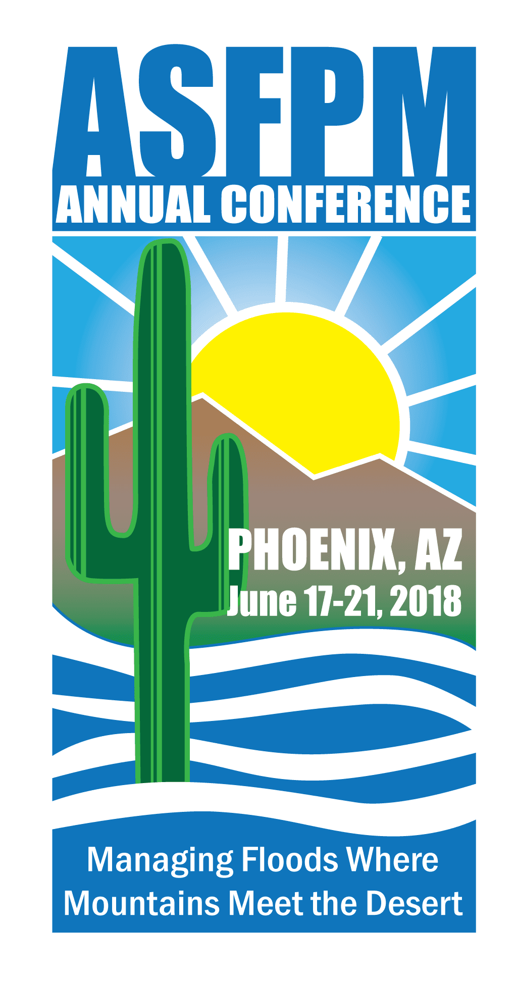 ASFPM Annual National Conference Managing Floods Where Mountains Meet the Desert Phoenix, AZ June 17-21, 2018